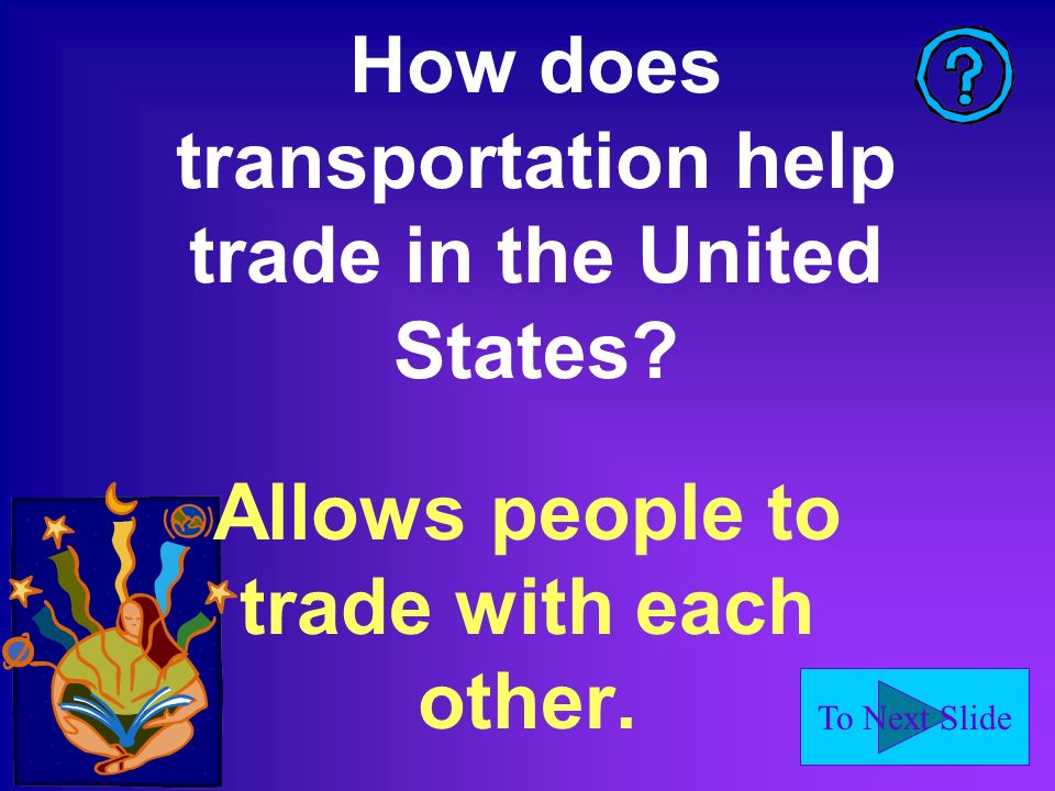 To Next Slide How does transportation help trade in the United States.
