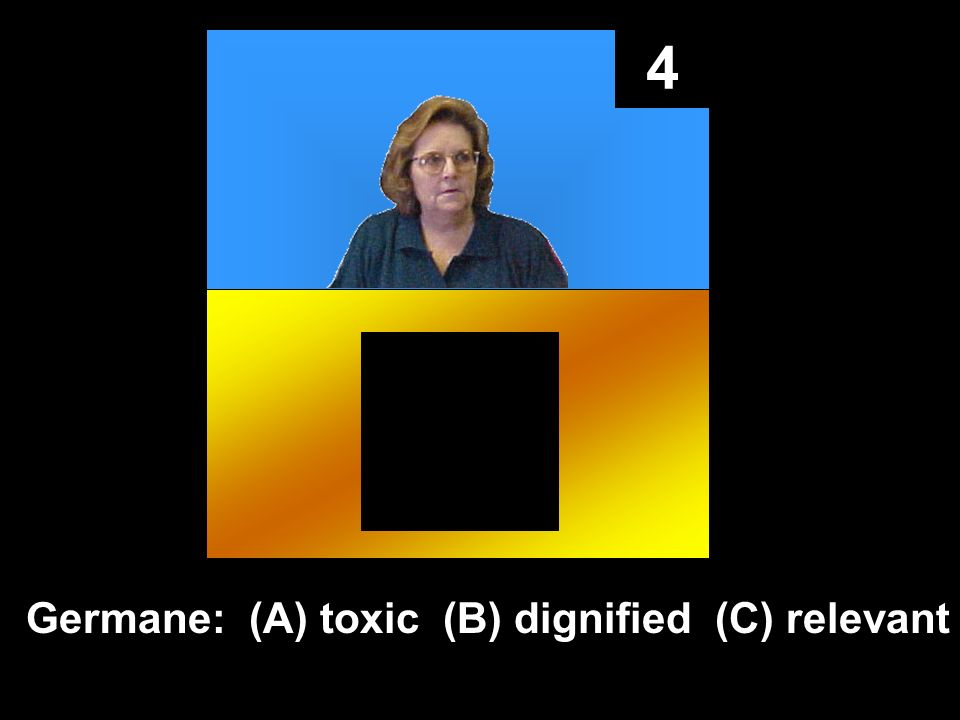 4 Germane: (A) toxic (B) dignified (C) relevant