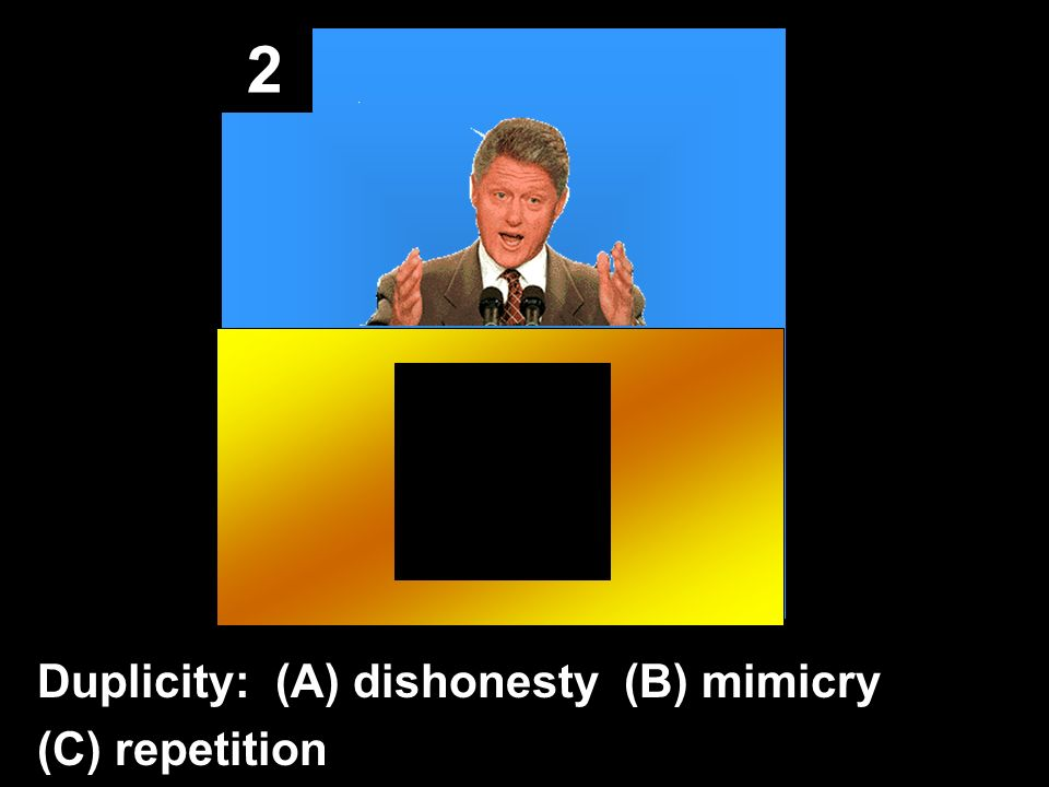 2 Duplicity: (A) dishonesty (B) mimicry (C) repetition
