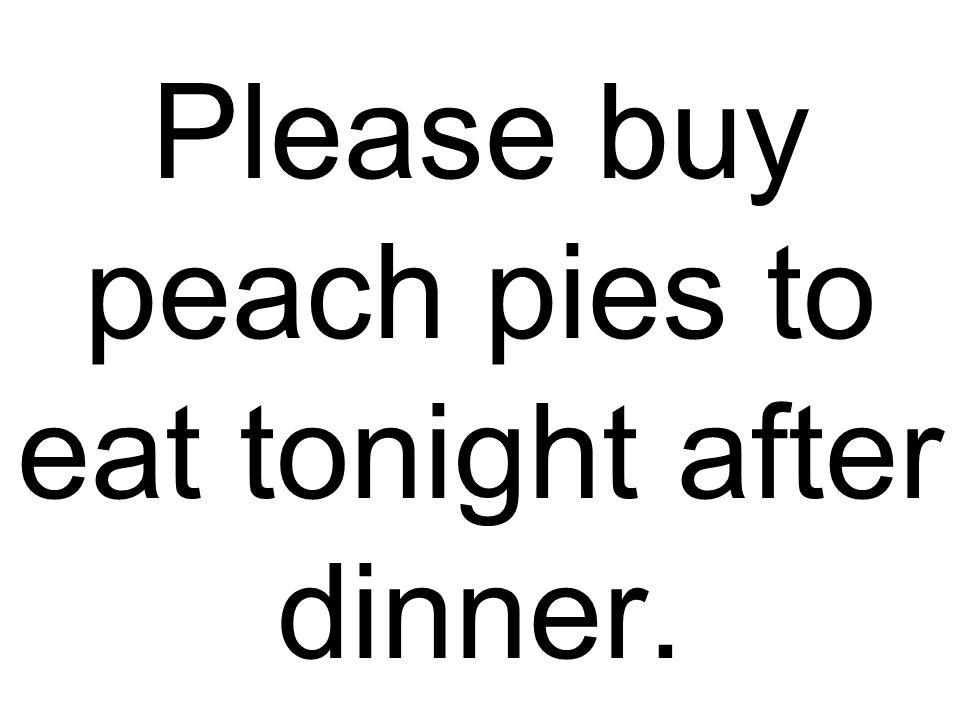 Please buy peach pies to eat tonight after dinner.