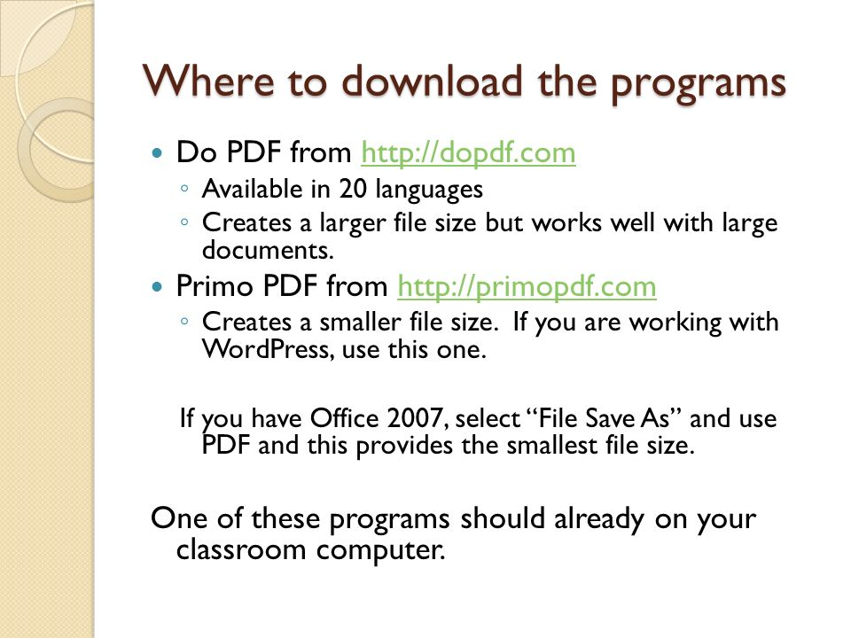 Where to download the programs Do PDF from http://dopdf.comhttp://dopdf.com Available in 20 languages Creates a larger file size but works well with large documents.