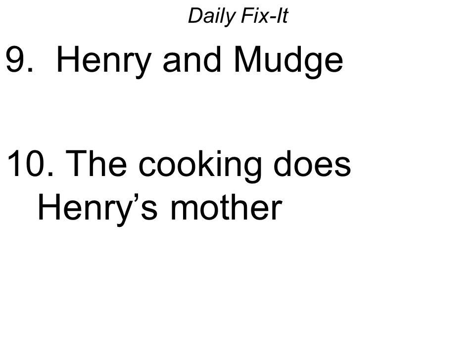 Daily Fix-It 9. Henry and Mudge 10. The cooking does Henrys mother