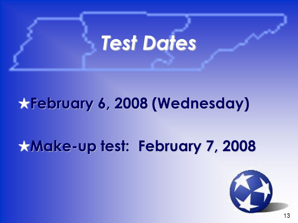 13 Test Dates February 6, 2008 (Wednesday) February 6, 2008 (Wednesday) Make-up test: February 7, 2008 Make-up test: February 7, 2008