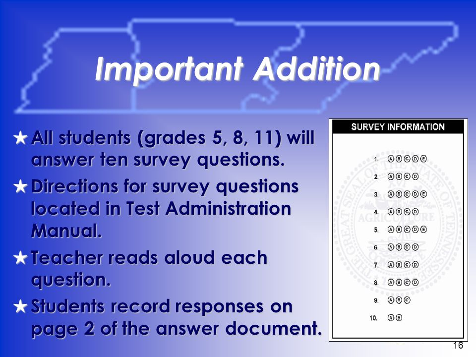 16 Important Addition All students (grades 5, 8, 11) will answer ten survey questions.