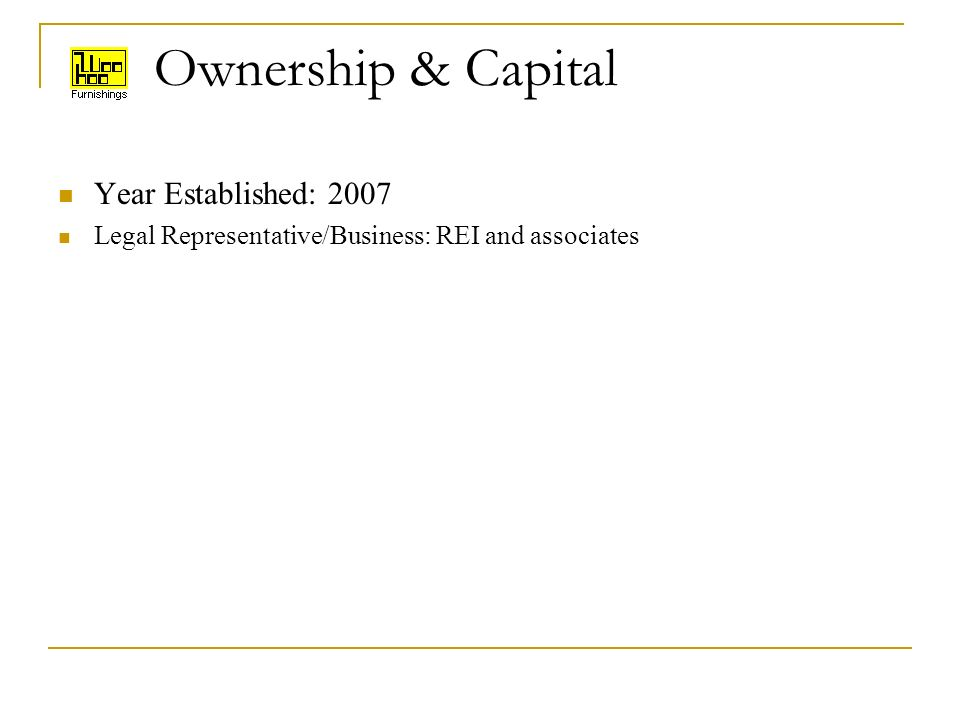 Ownership & Capital Year Established: 2007 Legal Representative/Business: REI and associates
