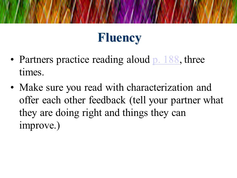 Fluency Partners practice reading aloud p. 188, three times.p.