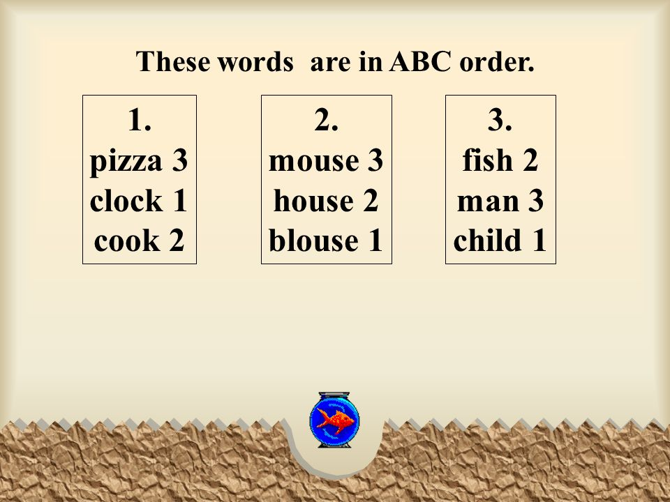 On your paper put these words in ABC order. 1. pizza clock book 2.