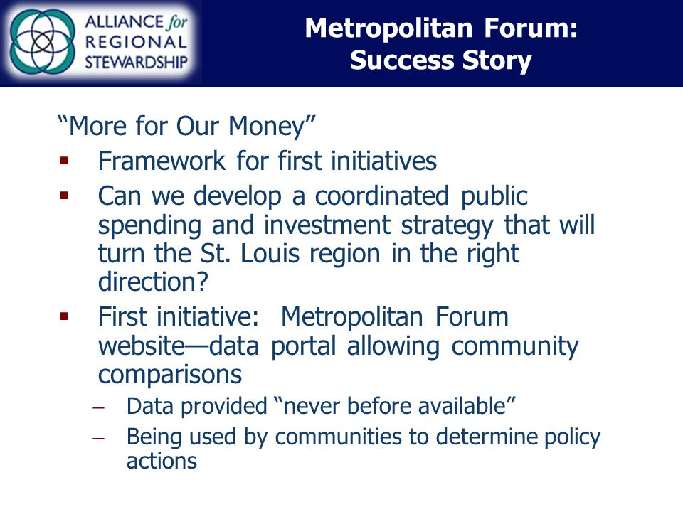 Metropolitan Forum: Success Story More for Our Money Framework for first initiatives Can we develop a coordinated public spending and investment strategy that will turn the St.