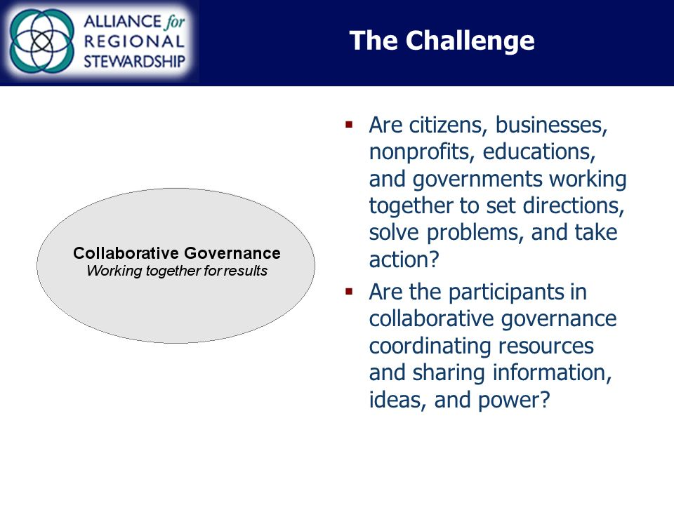 The Challenge Are citizens, businesses, nonprofits, educations, and governments working together to set directions, solve problems, and take action.