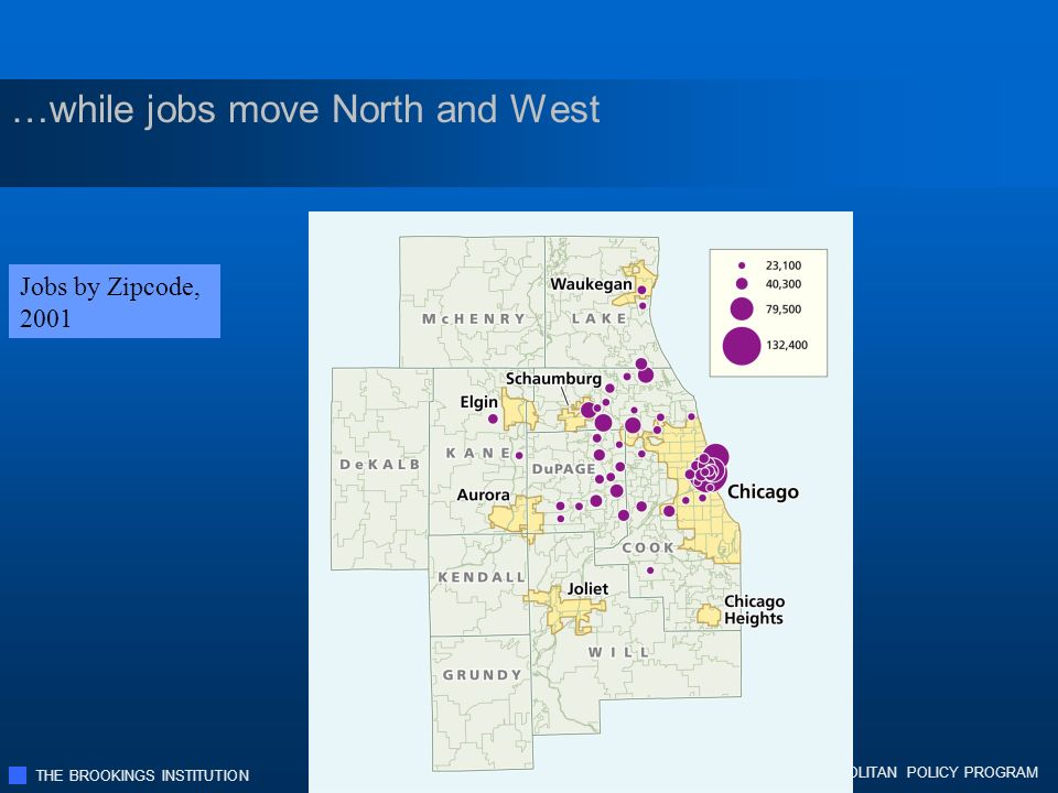 THE BROOKINGS INSTITUTION METROPOLITAN POLICY PROGRAM …while jobs move North and West Jobs by Zipcode, 2001