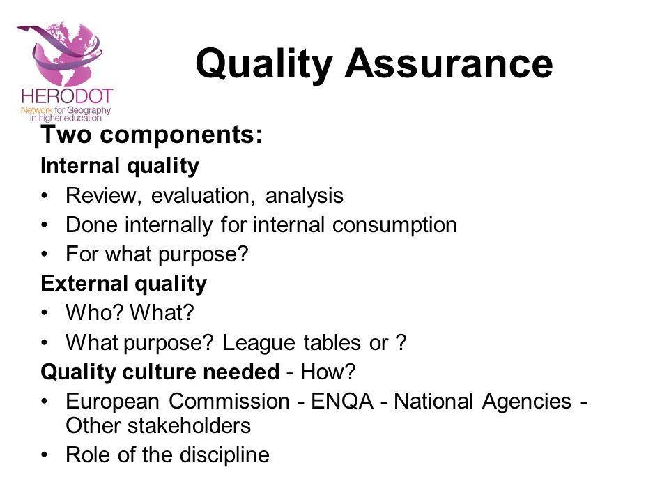 Quality Assurance Two components: Internal quality Review, evaluation, analysis Done internally for internal consumption For what purpose.