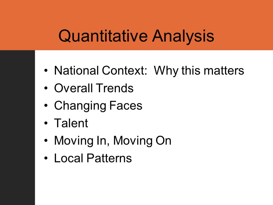 Quantitative Analysis National Context: Why this matters Overall Trends Changing Faces Talent Moving In, Moving On Local Patterns