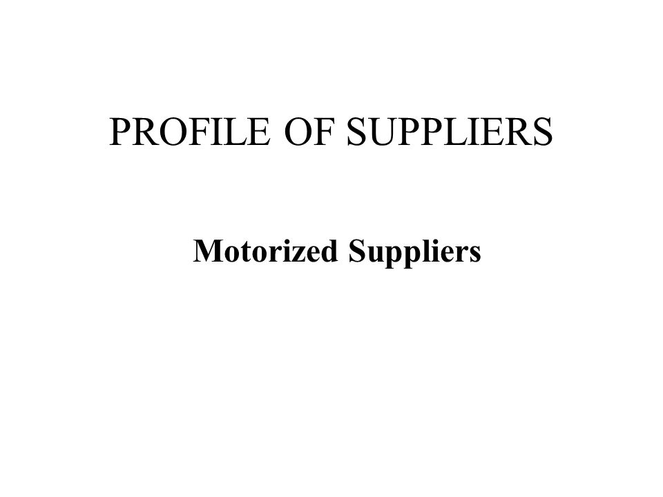 PROFILE OF SUPPLIERS Motorized Suppliers