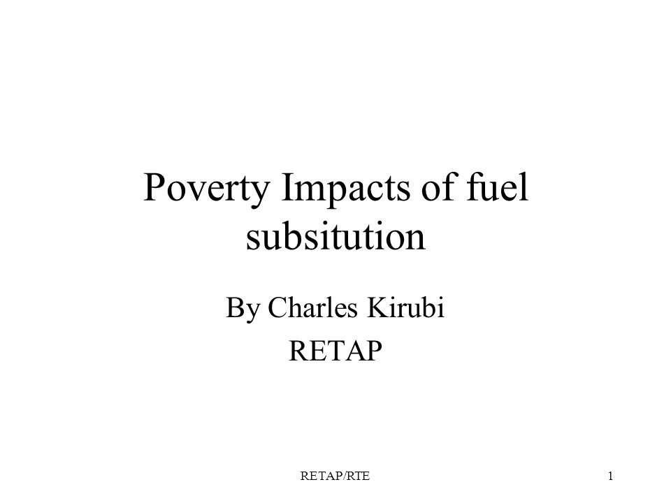 RETAP/RTE1 Poverty Impacts of fuel subsitution By Charles Kirubi RETAP