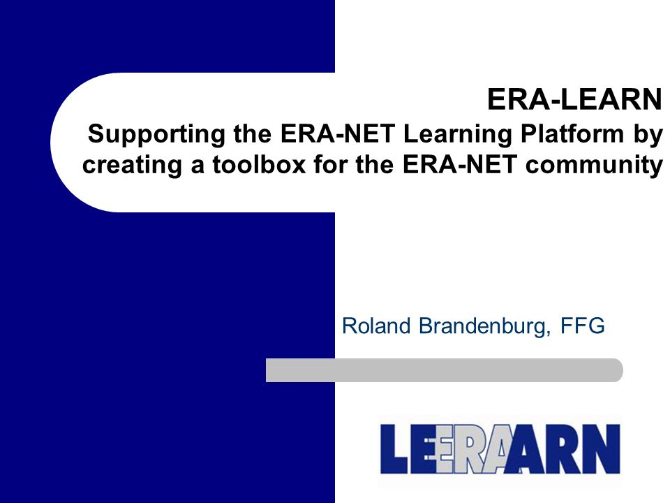 ERA-LEARN Supporting the ERA-NET Learning Platform by creating a toolbox for the ERA-NET community Roland Brandenburg, FFG