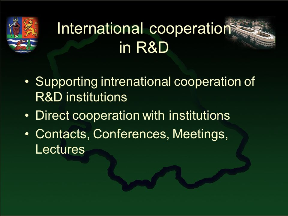 International cooperation in R&D Supporting intrenational cooperation of R&D institutions Direct cooperation with institutions Contacts, Conferences, Meetings, Lectures