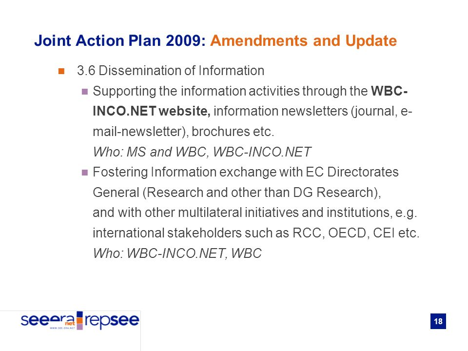 18 Joint Action Plan 2009: Amendments and Update 3.6 Dissemination of Information Supporting the information activities through the WBC- INCO.NET website, information newsletters (journal, e- mail-newsletter), brochures etc.