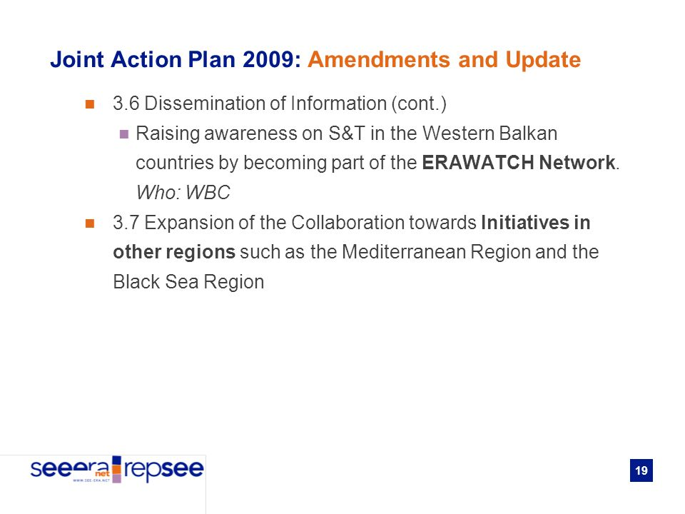 19 Joint Action Plan 2009: Amendments and Update 3.6 Dissemination of Information (cont.) Raising awareness on S&T in the Western Balkan countries by becoming part of the ERAWATCH Network.