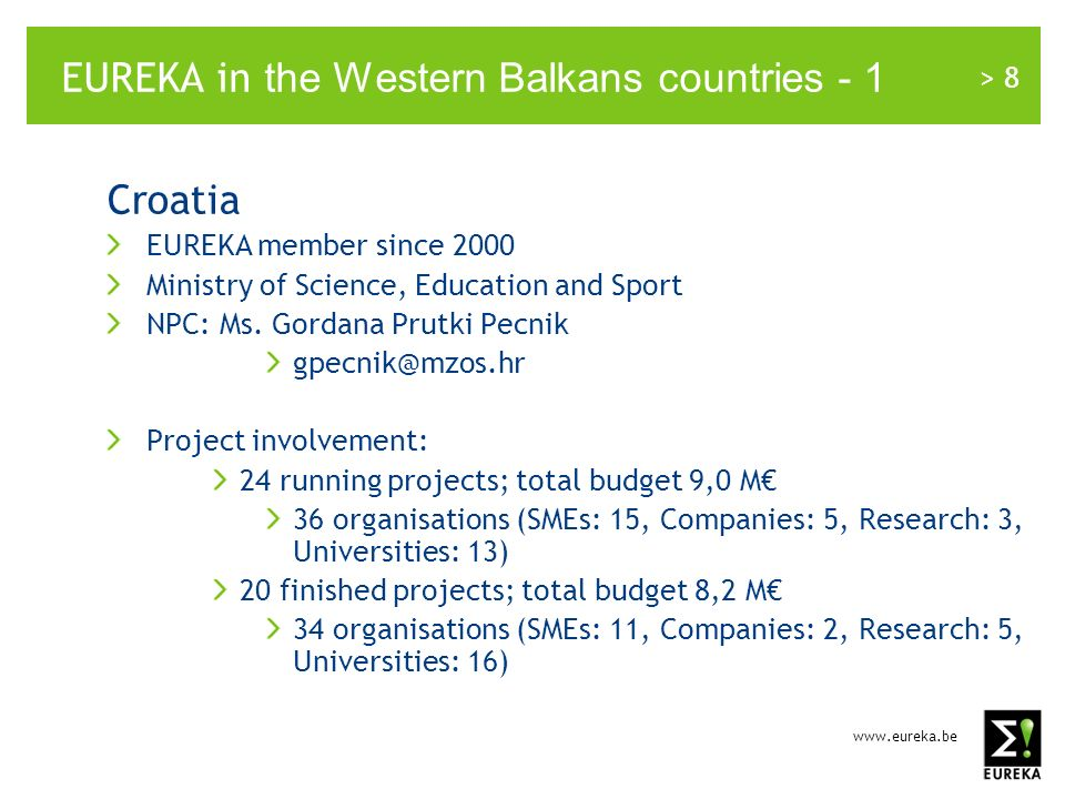 > 8 EUREKA in the Western Balkans countries - 1 Croatia EUREKA member since 2000 Ministry of Science, Education and Sport NPC: Ms.