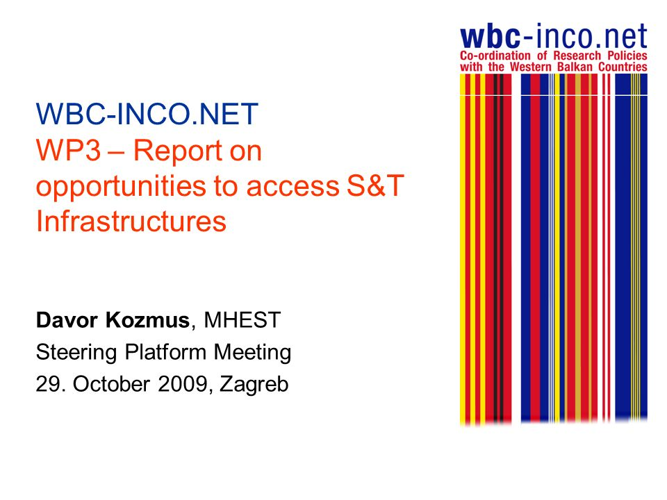 WBC-INCO.NET WP3 – Report on opportunities to access S&T Infrastructures Davor Kozmus, MHEST Steering Platform Meeting 29.