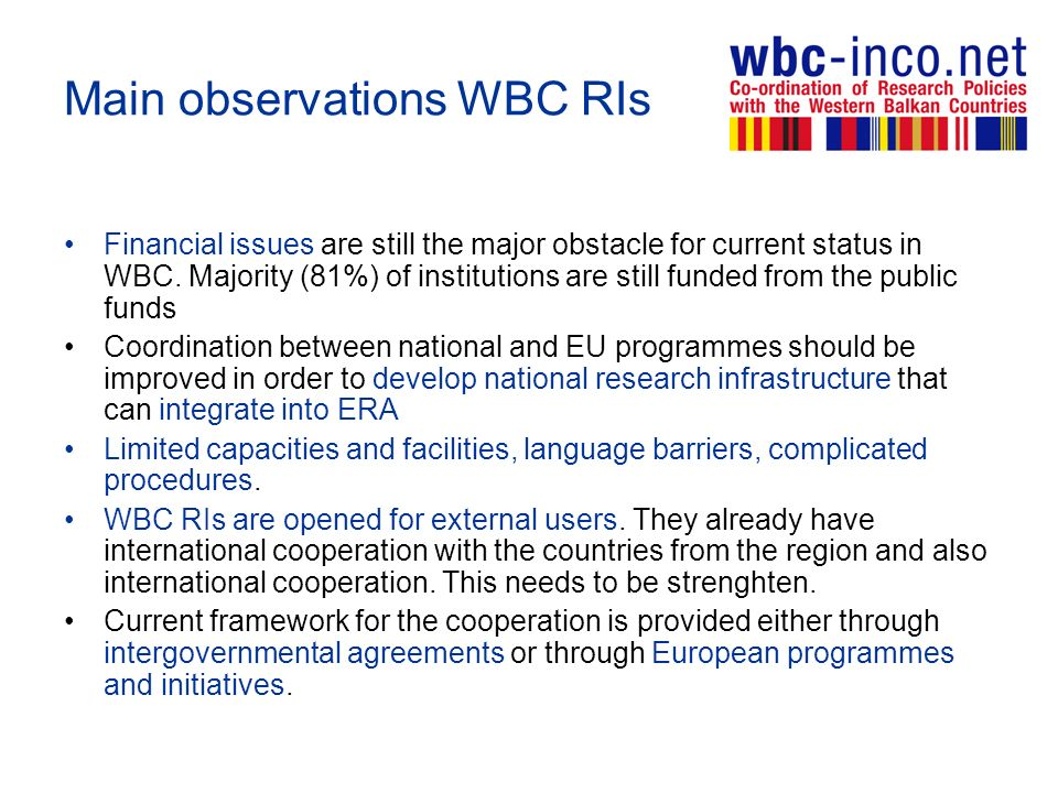 Main observations WBC RIs Financial issues are still the major obstacle for current status in WBC.