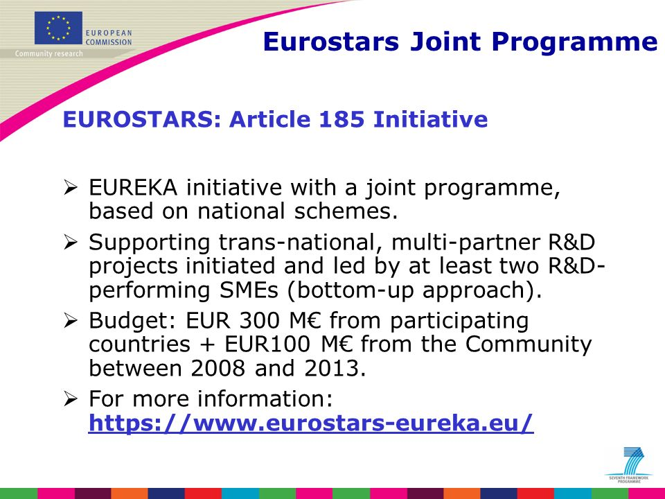 EUROSTARS: Article 185 Initiative EUREKA initiative with a joint programme, based on national schemes.