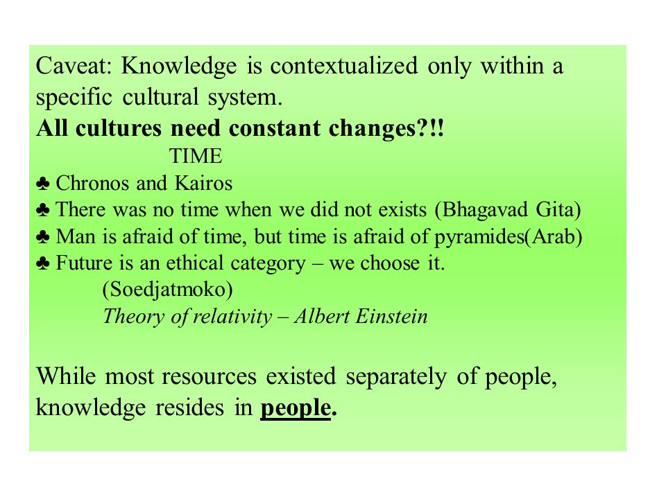 Caveat: Knowledge is contextualized only within a specific cultural system.