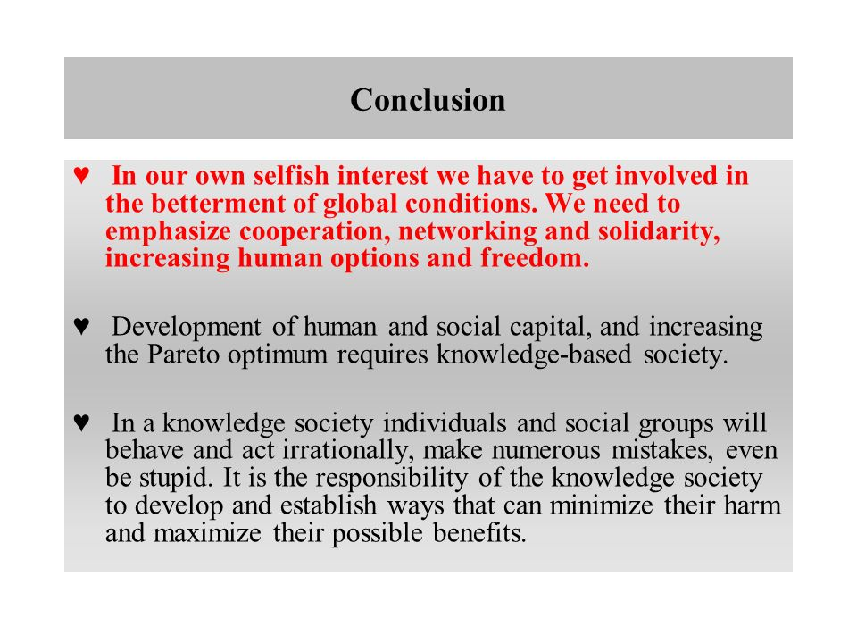 Conclusion In our own selfish interest we have to get involved in the betterment of global conditions.