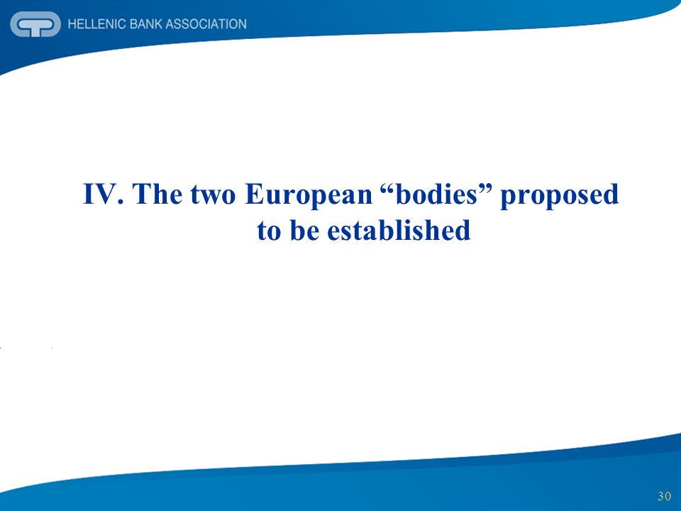 30 IV. The two European bodies proposed to be established
