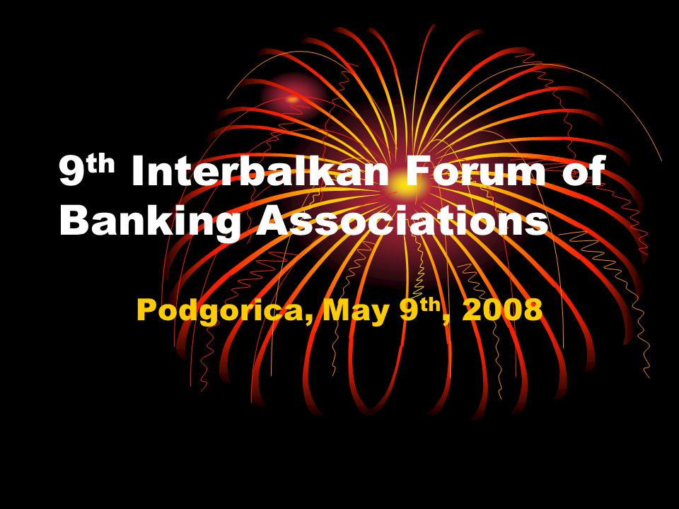 9 th Interbalkan Forum of Banking Associations Podgorica, May 9 th, 2008
