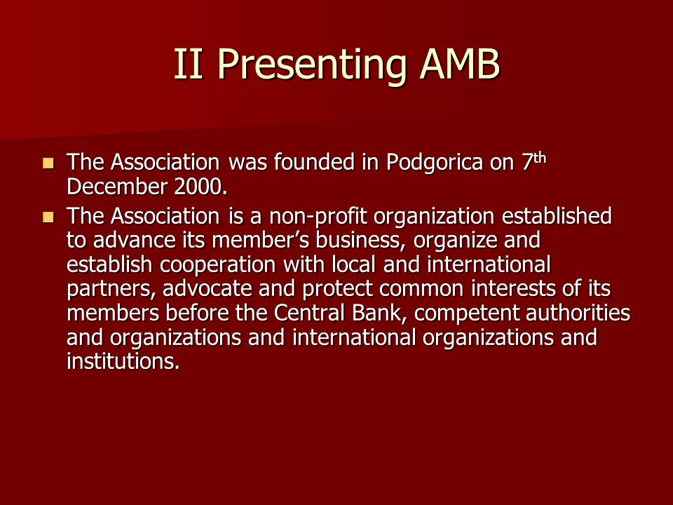II Presenting AMB The Association was founded in Podgorica on 7 th December 2000.