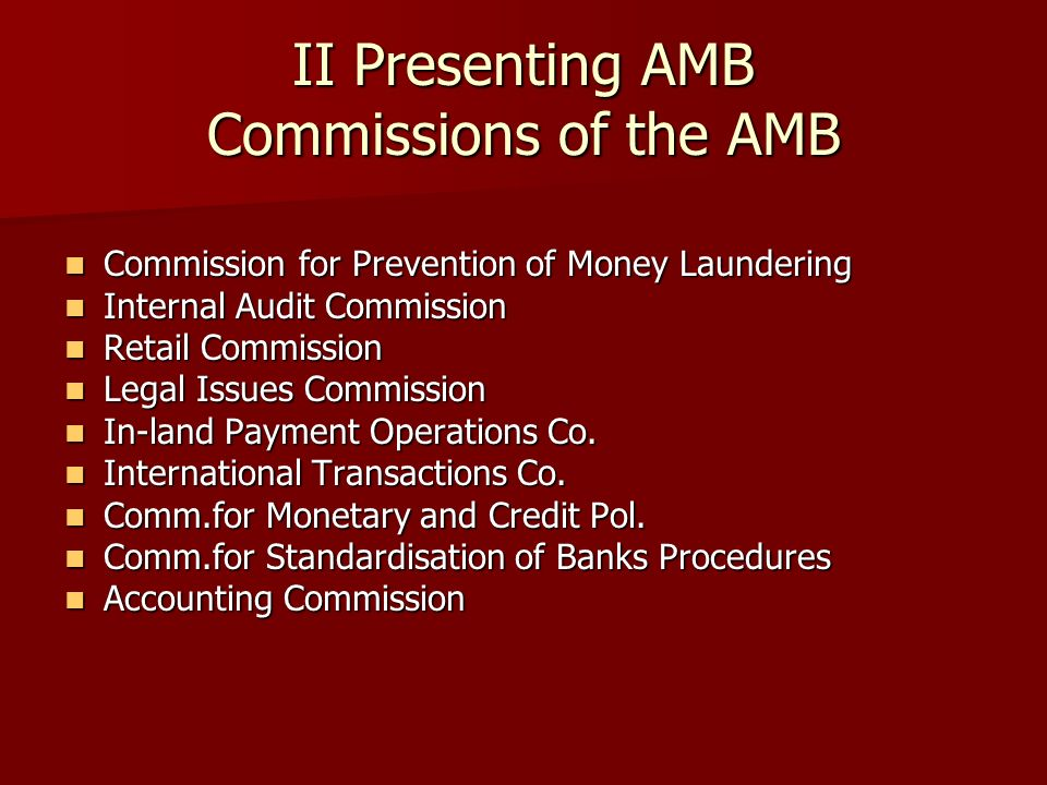 II Presenting AMB Commissions of the AMB Commission for Prevention of Money Laundering Commission for Prevention of Money Laundering Internal Audit Commission Internal Audit Commission Retail Commission Retail Commission Legal Issues Commission Legal Issues Commission In-land Payment Operations Co.