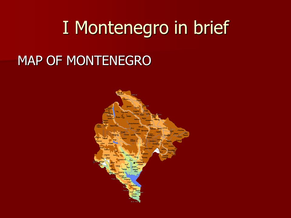 I Montenegro in brief MAP OF MONTENEGRO