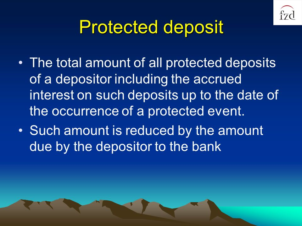 Protected deposit The total amount of all protected deposits of a depositor including the accrued interest on such deposits up to the date of the occurrence of a protected event.