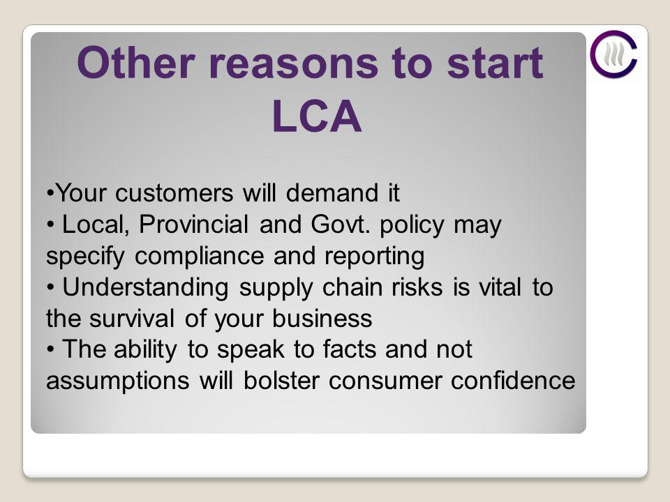 Other reasons to start LCA Your customers will demand it Local, Provincial and Govt.