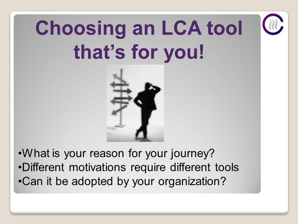 Choosing an LCA tool thats for you. What is your reason for your journey.
