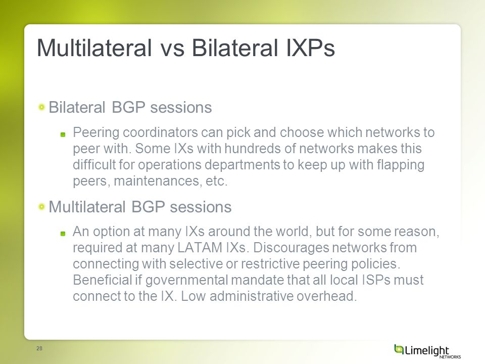 28 Multilateral vs Bilateral IXPs Bilateral BGP sessions Peering coordinators can pick and choose which networks to peer with.