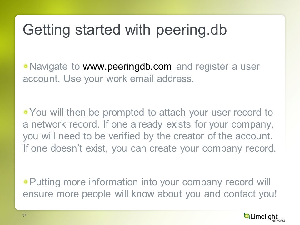 37 Getting started with peering.db Navigate to www.peeringdb.com and register a user account.