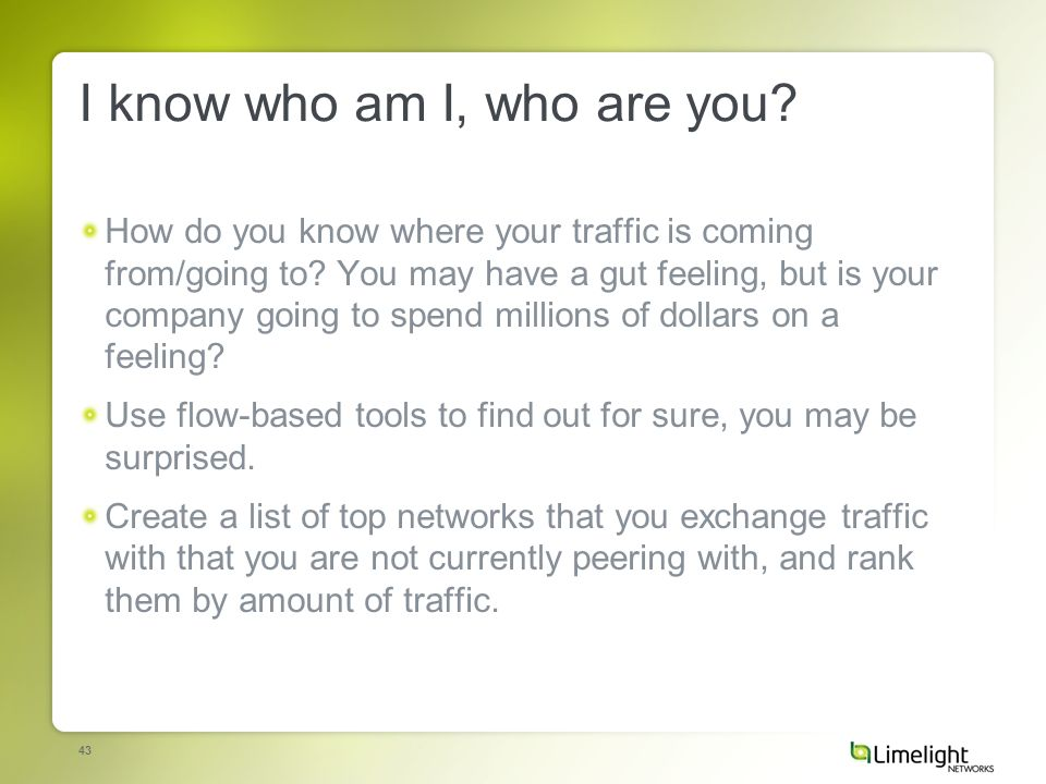 43 I know who am I, who are you. How do you know where your traffic is coming from/going to.