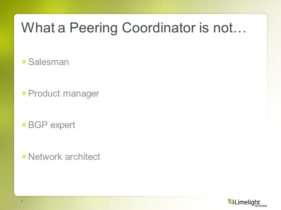 5 What a Peering Coordinator is not… Salesman Product manager BGP expert Network architect