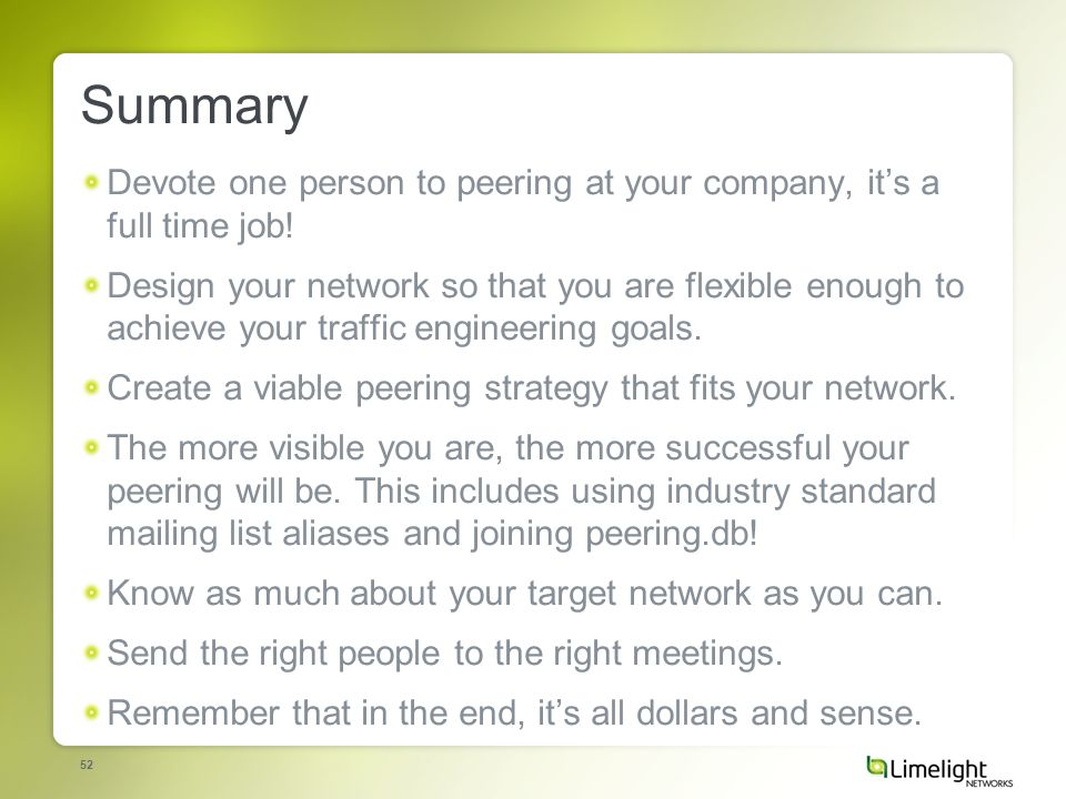 52 Summary Devote one person to peering at your company, its a full time job.