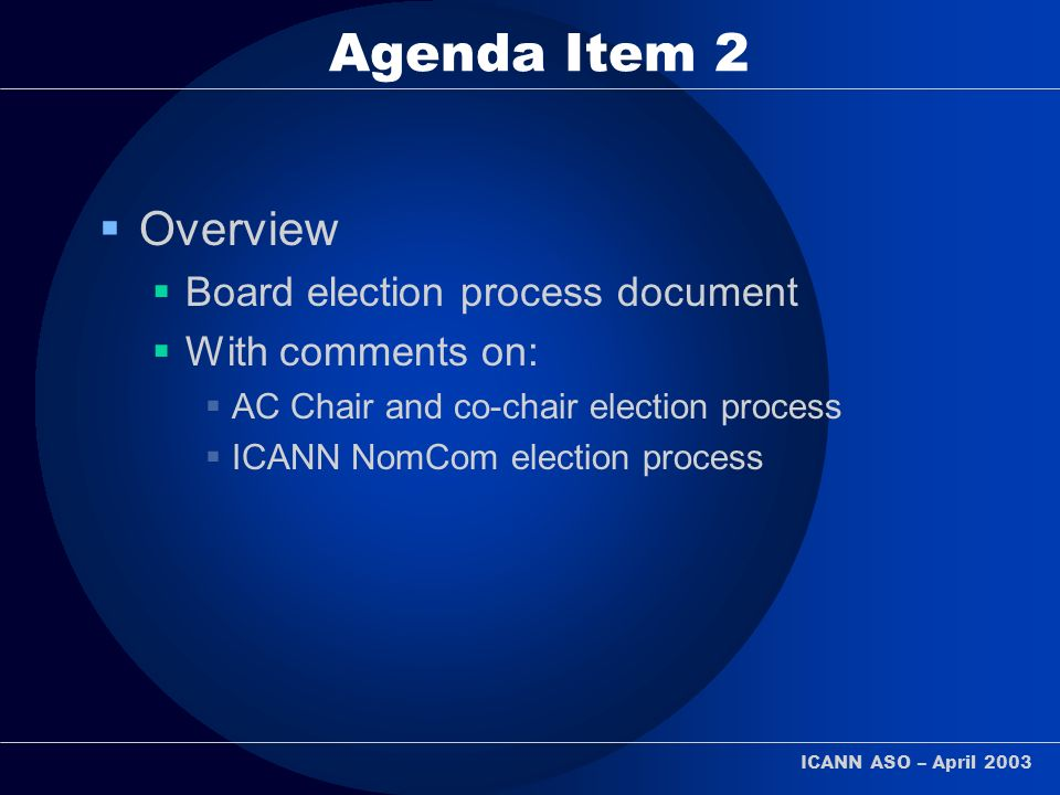 ICANN ASO – April 2003 Agenda Item 2 Overview Board election process document With comments on: AC Chair and co-chair election process ICANN NomCom election process