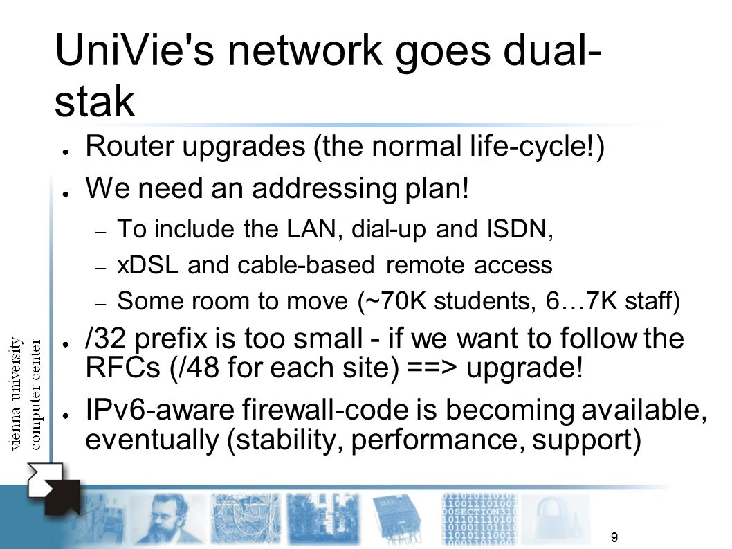 9 UniVie s network goes dual- stak Router upgrades (the normal life-cycle!) We need an addressing plan.