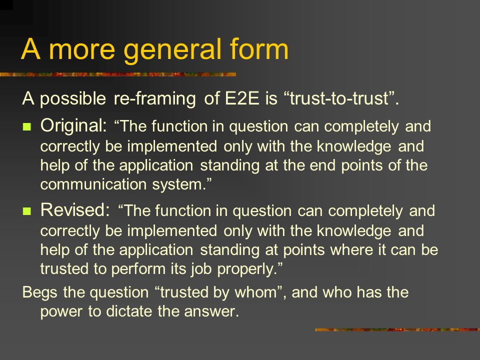 A more general form A possible re-framing of E2E is trust-to-trust.