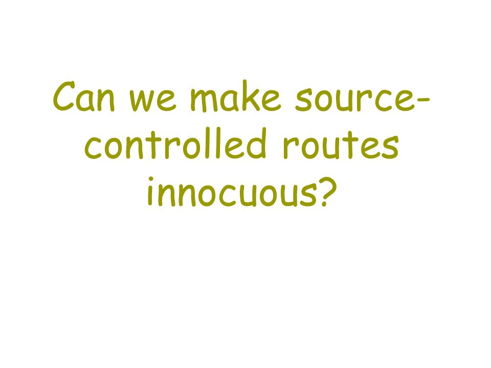 Can we make source- controlled routes innocuous