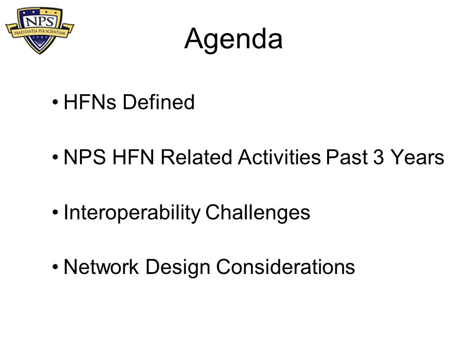 Agenda HFNs Defined NPS HFN Related Activities Past 3 Years Interoperability Challenges Network Design Considerations