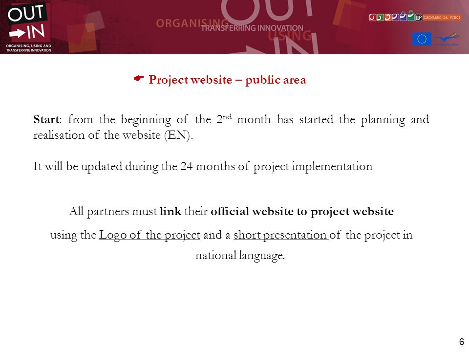 6 Project website – public area Start: from the beginning of the 2 nd month has started the planning and realisation of the website (EN).