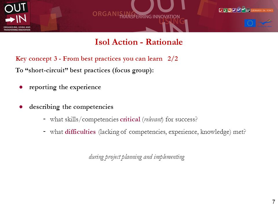 7 Isol Action - Rationale Key concept 3 - From best practices you can learn 2/2 To short-circuit best practices (focus group): reporting the experience describing the competencies - what skills/competencies critical (relevant) for success.