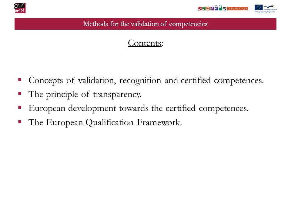 Methods for the validation of competencies Contents : Concepts of validation, recognition and certified competences.