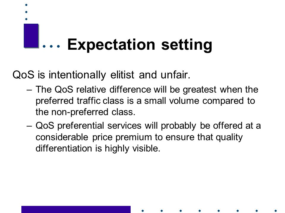 10 Expectation setting QoS is intentionally elitist and unfair.